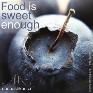 Food is sweet enough